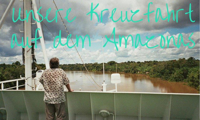 Unsere Amazonaskreuzfahrt